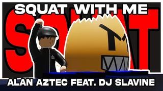 Alan Aztec - Squat with me (feat. DJ Slavine)