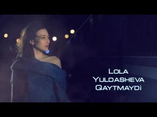 Lola Yuldasheva - Qaytmaydi (Official music video)